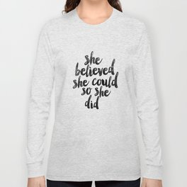 She Believed She Could So She Did black and white typography poster design bedroom wall home decor Long Sleeve T-shirt