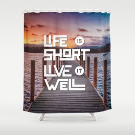 Life is short Live it well - Sunset Lake Shower Curtain