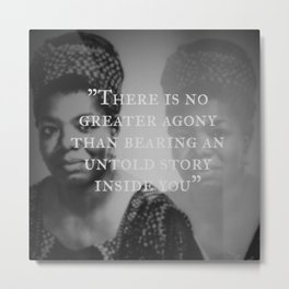 Maya Angelou - There is no Greater Agony Metal Print