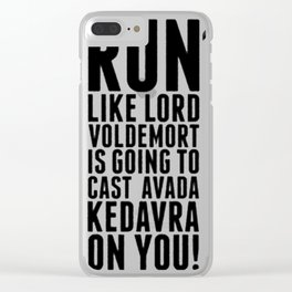 RUN LIKE LORD VOLDEMORT IS GOING TO CAST AVADA KEDAVRA Clear iPhone Case