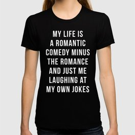 Romantic Comedy Funny Quote T-shirt