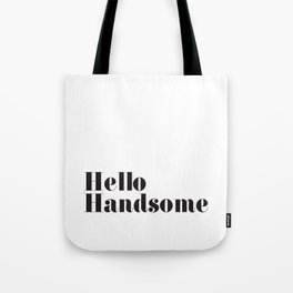 Hello Handsome - Black and White typography Tote Bag