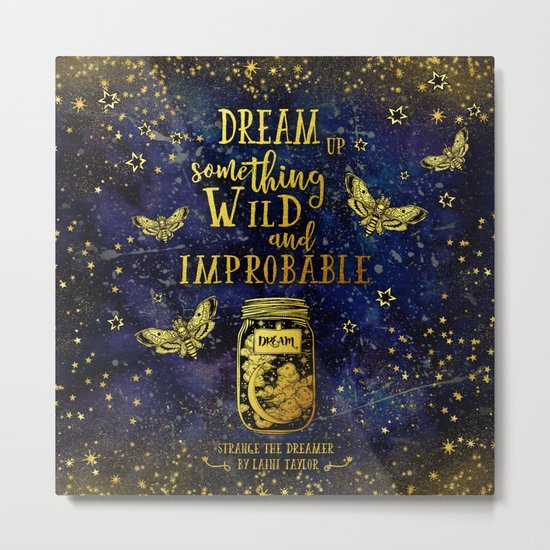 Dream Up Something Wild and Improbable (Strange The Dreamer) Metal Print