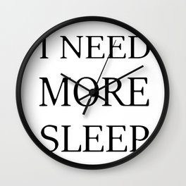 I NEED MORE SLEEP Wall Clock
