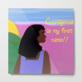 Courageous is my first name!! Metal Print