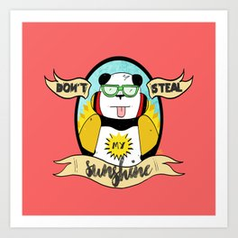 Don't Steal My Sunshine Art Print