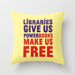 Libraries give us power - Books make us free Throw Pillow