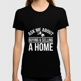 Ask me about buying and selling a home Tshirt T-shirt