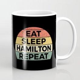 Eat Sleep Hamilton Repeat I Coffee Mug