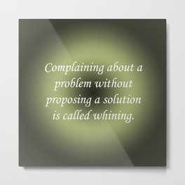 Complaining Without Proposing Metal Print