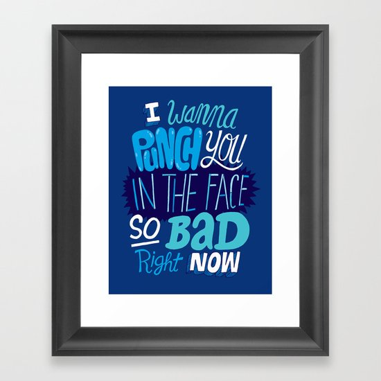 I Wanna Punch You In The Face So Bad Right Now Framed Art Print