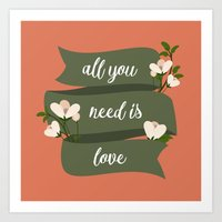 all you need is love Art Prints featuring All you need is love by Juliana RW