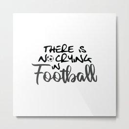 No Crying in Football Metal Print
