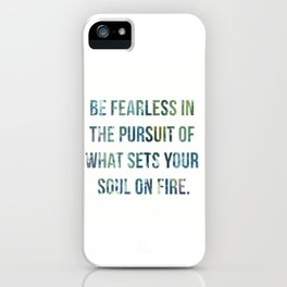 be fearless in the pursuit of what sets your soul on fire. iPhone Case
