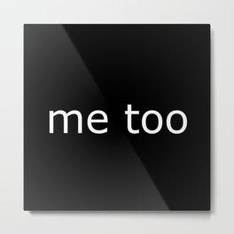 me too Metal Print