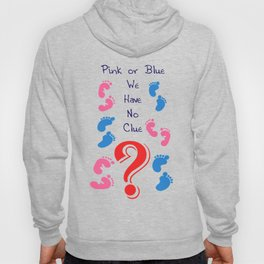 Pink or Blue, We Have No Clue Hoody