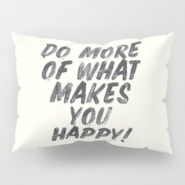 Do more of what makes you happy, handwritten positive vibes, inspirational, motivational quote Pillow Sham