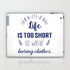 Life is too short to wear boring clothes !  Laptop & iPad Skin