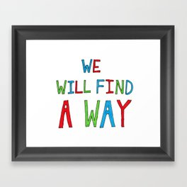 We Will Find A Way Framed Art Print