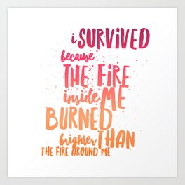 Survived because fire inside Art Print