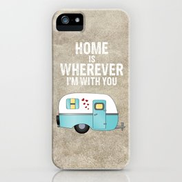 Home is Wherever I'm With You iPhone Case