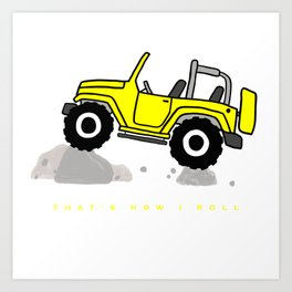 That's how I roll - Yellow Jeep Art Print