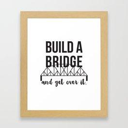 Build A Bridge...and get over it! Framed Art Print