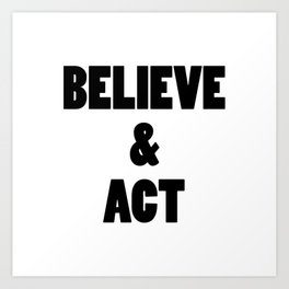Believe and Act Art Print