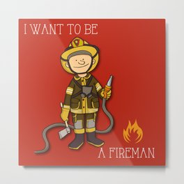 i want to be a fireman Metal Print