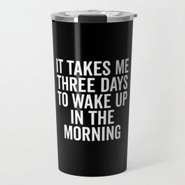 Three Days Wake Up Funny Quote Travel Mug