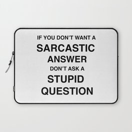 if you don't want a sarcastic answer don't ask a stupid question Laptop Sleeve
