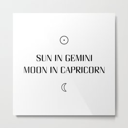 Gemini/Capricorn Sun and Moon Signs Metal Print
