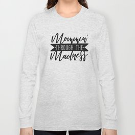 Mommin' Through The Madness, Funny Quote Long Sleeve T-shirt