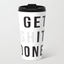 Get Sh(it) Done // Get Shit Done Metal Travel Mug