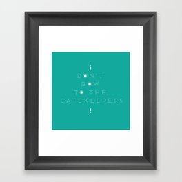 Don't Bow To The Gatekeepers Framed Art Print
