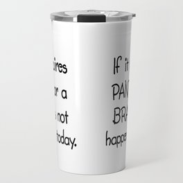 IF It Requires PANTS or a BRA it's not happening today, Travel Mug
