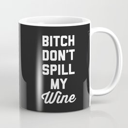Don't Spill My Wine Funny Quote Coffee Mug