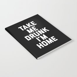 Take Me Drunk Funny Quote Notebook