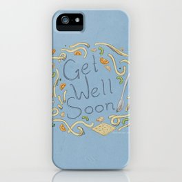 Get Well Soon (Chicken Noodle) iPhone Case