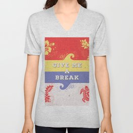 GIVE ME A BREAK Unisex V-Neck