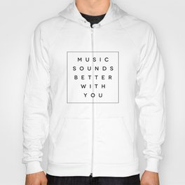 Music Sounds Better With You Hoody