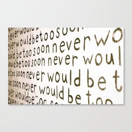 never would be to soon Canvas Print