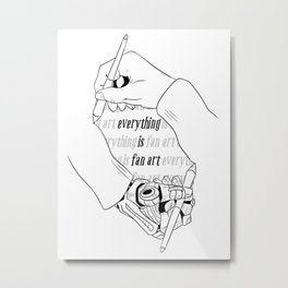 Everything is Fan Art Metal Print