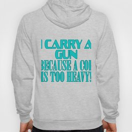 """Show your funny and humorous side with this """"I Carry A Gun Because A Cop Is Too Heavy"""" tee!   Hoody"""
