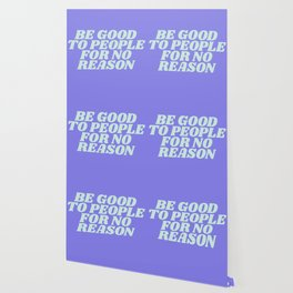 be good to people for no reason Wallpaper