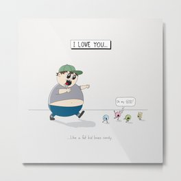 Like A Fat Kid Loves Candy Metal Print