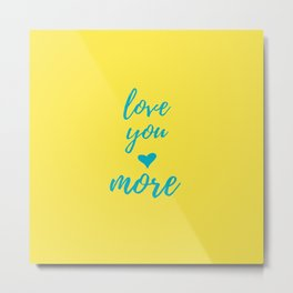 Yellow Teal Love You More Metal Print