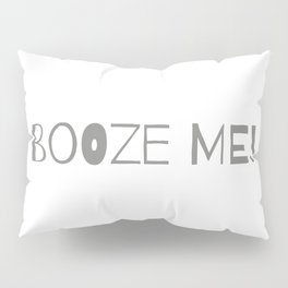 Booze Me! (grey) Pillow Sham