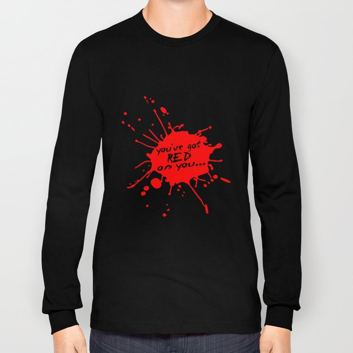 Shaun oF The Dead  |  You've Got Red On You... Long Sleeve T-shirt