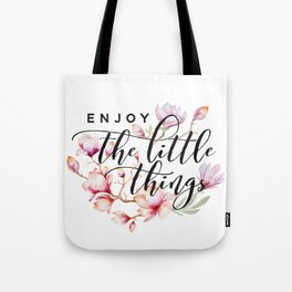 Enjoy the little things magnolias Tote Bag